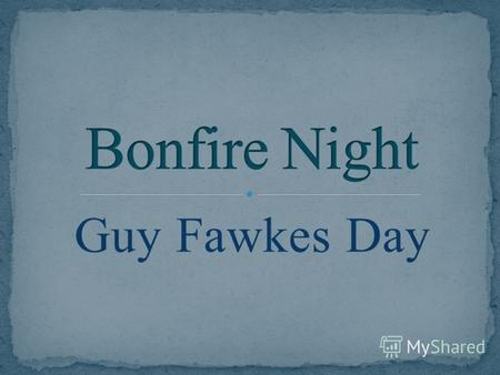 Guy Fawkes DayGuy Fawkes Day5 1 2 3 6 7 8.