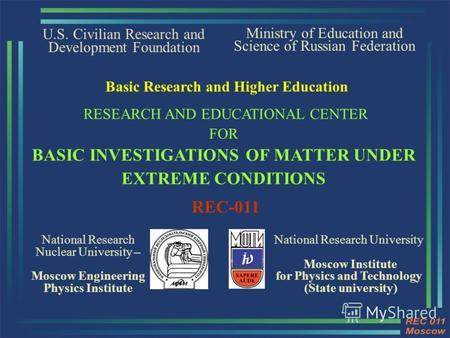 U.S. Civilian Research and Development Foundation National Research Nuclear University – Moscow Engineering Physics Institute Ministry of Education and.