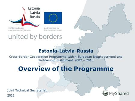 Estonia-Latvia-Russia Cross-border Cooperation Programme within European Neighbourhood and Partnership Instrument 2007 – 2013 Overview of the Programme.