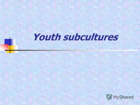 Youth subculturesYouth subculturesWhat subculture? This relatively autonomous integral social education, qualificatory a lifestyle and thinking of her.