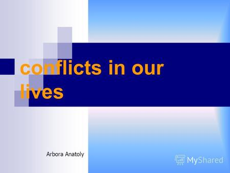 Conflicts in our lives Arbora Anatolyconflicts in our lives Arbora Anatoly.