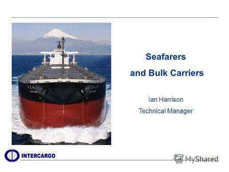 Seafarers and Bulk Carriers Ian Harrison Technical Manager.