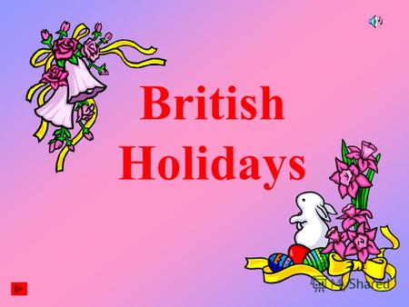 British Holidays. HOLIDAYS IN BRITAIN Christmas Christmas is celebrated on the 25th of December. It is the most popular holiday in Britain. Before Christmas.