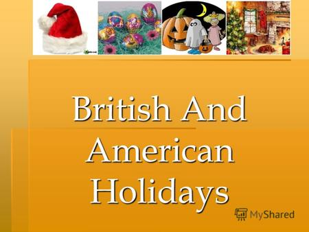 British And American Holidays. Christmas Christmas (December,25) It is a religious holiday. At Christmas people decorate their houses and put Christmas.