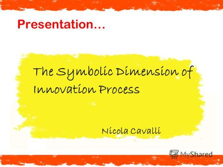 Presentation… The Symbolic Dimension of Innovation Process Nicola Cavalli.