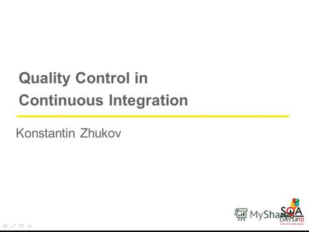 W AY 4 Quality Control in Continuous Integration Konstantin Zhukov.