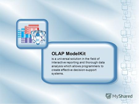 OLAP ModelKit is a universal solution in the field of interactive reporting and thorough data analysis which allows programmers to create effective decision-support.