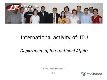 1Mathematic in Economic / PhD Alipova B.N. PhD Alipova Bakhyt Nurashevna 2011 International activity of IITU Department of International Affairs.