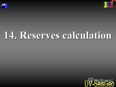 14. Reserves calculation. 1.Reserves calculation by 2D geological model 2.Reserves calculation by 3D geological model 1.Reserves calculation by 2D geological.