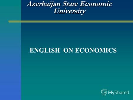 Azerbaijan State Economic University ENGLISH ON ECONOMICS.
