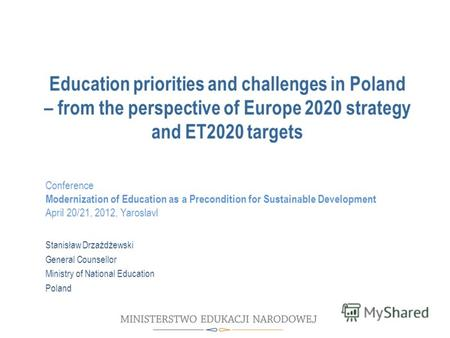 Education priorities and challenges in Poland – from the perspective of Europe 2020 strategy and ET2020 targets Stanisław Drzażdżewski General Counsellor.