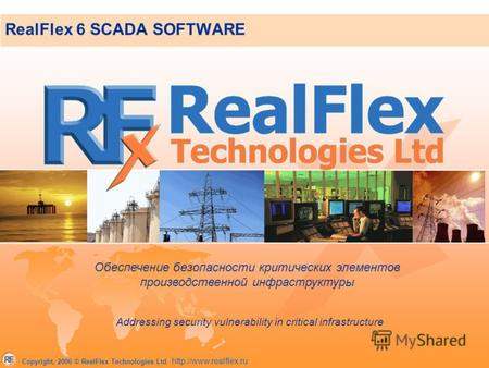 Copyright, 2006 © RealFlex Technologies Ltd.  RealFlex 6 SCADA SOFTWARE Addressing security vulnerability in critical infrastructure.