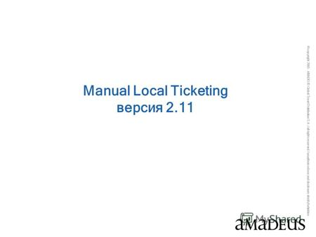 © copyright 2005 - AMADEUS Global Travel Distribution S.A. / all rights reserved / unauthorized use and disclosure strictly forbidden Manual Local Ticketing.