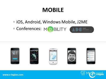 MOBILE 1 www.e-legion.com iOS, Android, Windows Mobile, J2ME Conferences: