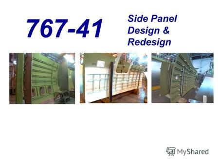 767-41 Side Panel Design & Redesign. 767 SF 737 Door Cargo Door Hinge System Redesign.