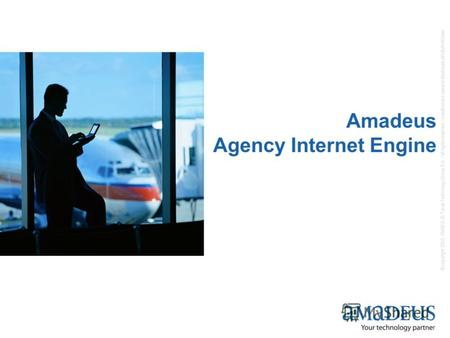 © copyright 2005- AMADEUS Travel Technology Group S.A. / all rights reserved / unauthorized use and disclosure strictly forbidden Amadeus Agency Internet.