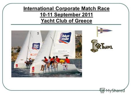 International Corporate Match Race 10-11 September 2011 Yacht Club of Greece.