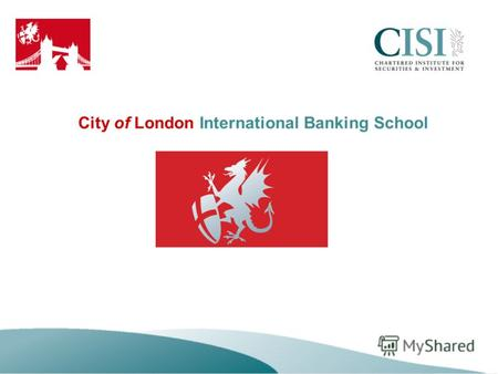 City of London International Banking School. Введение City of London International Banking School была создана в 1994 году в Лондоне – в мировой столице.