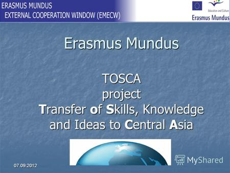 07.09.2012 Erasmus Mundus TOSCA project Transfer of Skills, Knowledge and Ideas to Central Asia.