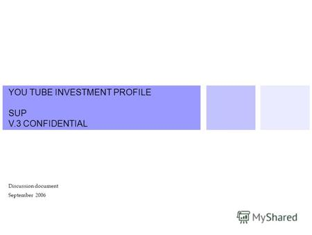 YOU TUBE INVESTMENT PROFILE SUP V.3 CONFIDENTIAL Discussion document September 2006.