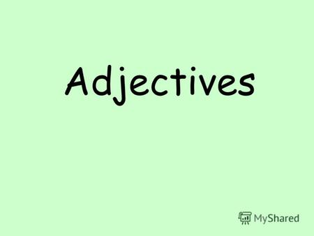 Adjectives What is an adjective? An adjective is a describing word У меня большой дом I have a big house Мой дом большой My house is big.