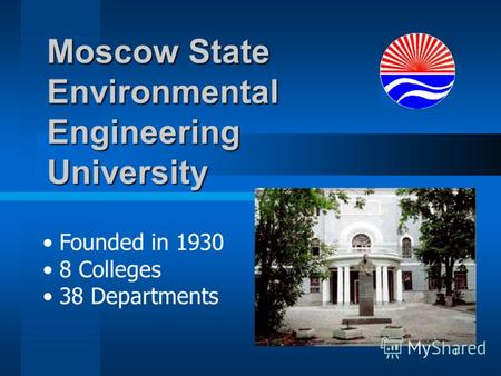 1 Moscow State Environmental Engineering University Founded in 1930 8 Colleges 38 Departments.