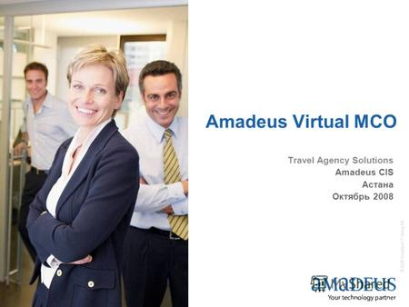 © 2008 Amadeus IT Group SA 1 Amadeus Virtual MCO Travel Agency Solutions Amadeus CIS Астана Октябрь 2008.