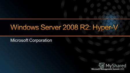 Microsoft Corporation. Windows Server 2008 Hyper-V Update Microsoft Hyper-V Server 2008 Обзор возможностей Windows Server 2008 R2 Hyper-V Новый функционал.