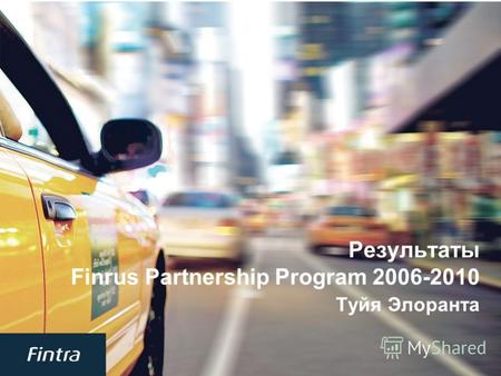 1 Результаты Finrus Partnership Program 2006-2010 Туйя Элоранта.