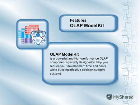 OLAP ModelKit is a powerful and high-performance OLAP component specially designed to help you reduce your development time and costs while building effective.