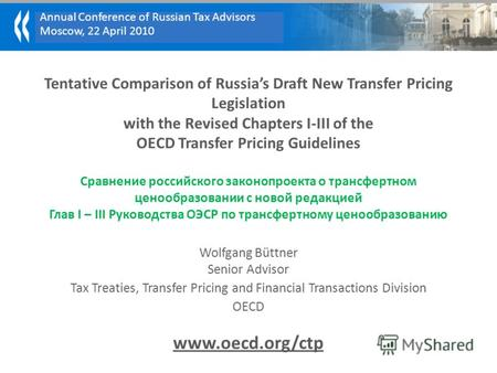 Annual Conference of Russian Tax Advisors Moscow, 22 April 2010 Tentative Comparison of Russias Draft New Transfer Pricing Legislation with the Revised.