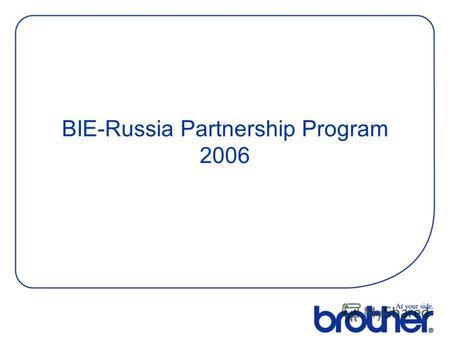 BIE-Russia Partnership Program 2006. Brother Dealer 2006.