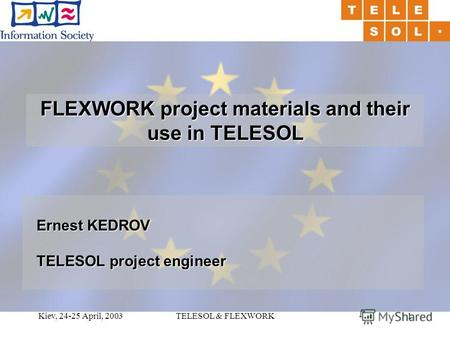 Kiev, 24-25 April, 2003TELESOL & FLEXWORK1 FLEXWORK project materials and their use in TELESOL Ernest KEDROV TELESOL project engineer.