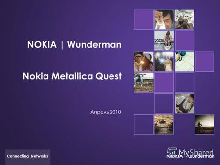 Connecting Networks NOKIA | Wunderman Nokia Metallica Quest Апрель 2010.