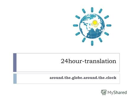 24hour-translation around.the.globe.around.the.clock.