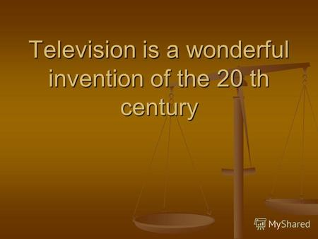 Television is a wonderful invention of the 20 th century.