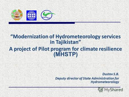 Dustov S.B. Deputy director of State Administration for Hydrometeorology Modernization of Hydrometeorology services in Tajikistan A project of Pilot program.