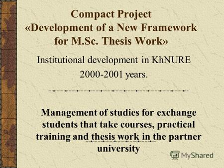 Compact Project «Development of a New Framework for M.Sc. Thesis Work» Institutional development in KhNURE 2000-2001 years. Management of studies for exchange.