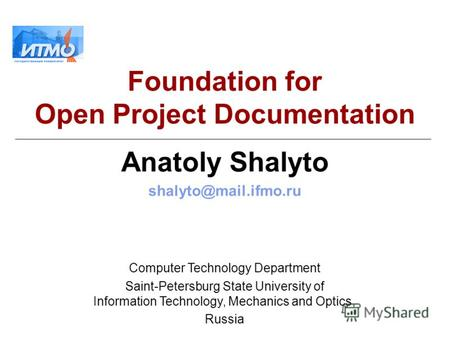 Foundation for Open Project Documentation Anatoly Shalyto shalyto@mail.ifmo.ru Computer Technology Department Saint-Petersburg State University of Information.