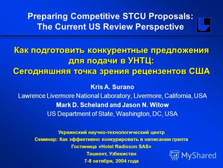 Preparing Competitive STCU Proposals: The Current US Review Perspective Kris A. Surano Lawrence Livermore National Laboratory, Livermore, California, USA.