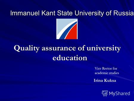 Immanuel Kant State University of Russia Quality assurance of university education Vice Rector for academic studies Irina Kuksa.