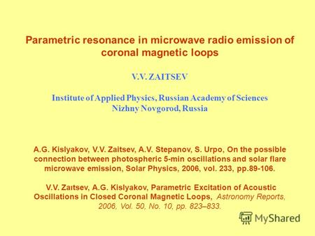 Parametric resonance in microwave radio emission of coronal magnetic loops V.V. ZAITSEV Institute of Applied Physics, Russian Academy of Sciences Nizhny.