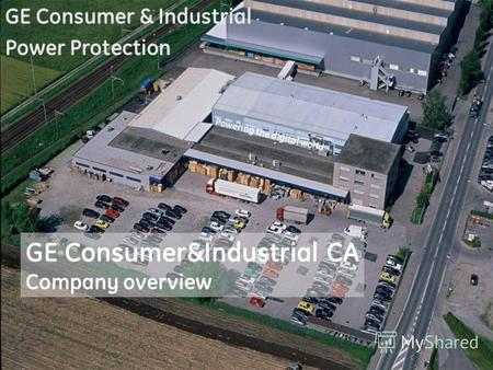 Powering the digital world GE Consumer&Industrial CA Company overview GE Consumer & Industrial Power Protection.