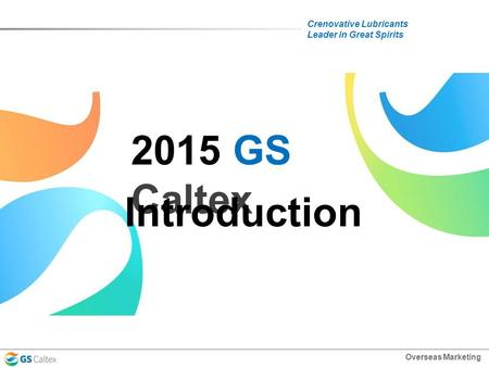 Crenovative Lubricants Leader in Great Spirits 2015 GS Caltex Overseas Marketing Introduction.