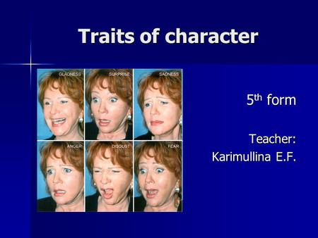 Traits of character 5 th form Teacher: Karimullina E.F. Karimullina E.F.