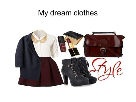 My dream clothes.