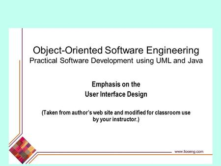 Object-Oriented Software Engineering Practical Software Development using UML and Java Emphasis on the User Interface Design (Taken from authors web site.