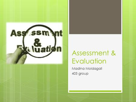 Assessment & Evaluation Madina Moldagali 403 group.