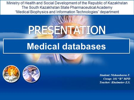 L/O/G/O Medical databases Student: Nishanbaeva F. Croup: 101 B MPD Teacher: Khalmetov Z.S. Ministry of Health and Social Development of the Republic of.