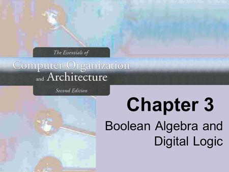 Chapter 3 Boolean Algebra and Digital Logic. 2 Chapter 3 Objectives Understand the relationship between Boolean logic and digital computer circuits. Learn.